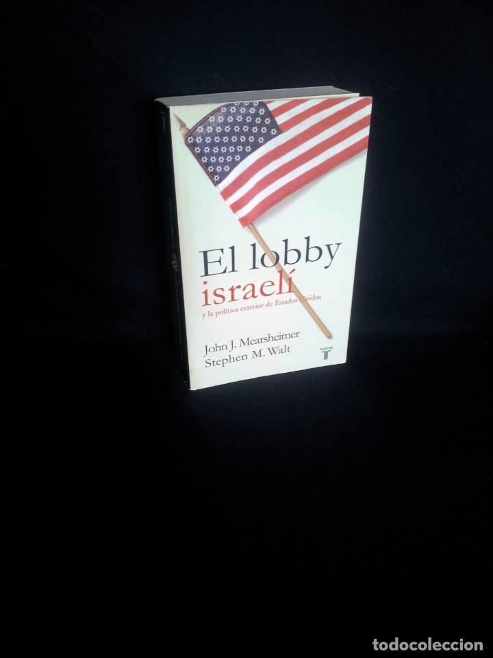 JOHN J. MEARSHEIMER Y STEPHEN M. WALT - EL LOBBY ISRAELI Y LA POLITICA EXTERIOR DE ESTADOS UNIDOS (Libros de Segunda Mano - Pensamiento - Política)