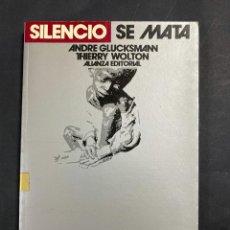 Libros de segunda mano: SILENCIO. SE MATA. A. GLUCKSMANN & T. WOLTON. ALIANZA EDITORIAL. MADRID, 1987. PAGS: 237. VER. Lote 205251396