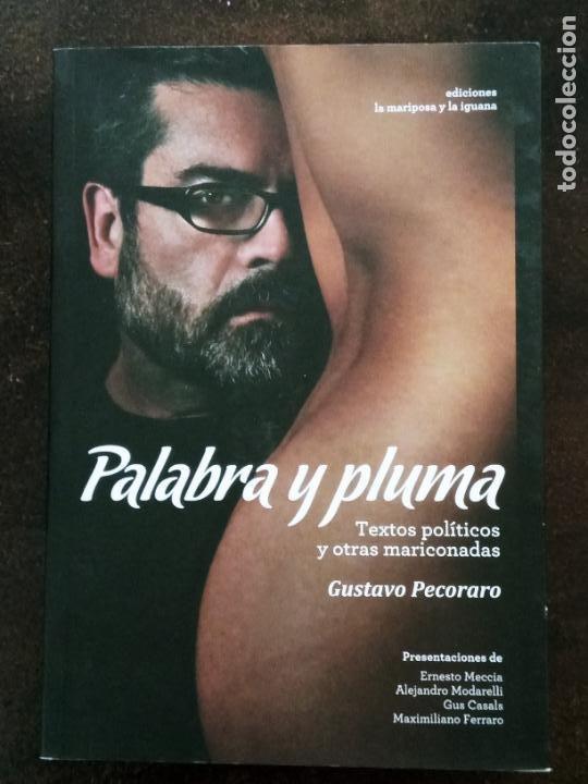 GUSTAVO PECORARO: PALABRA Y PLUMA. TEXTOS POLÍTICOS Y OTRAS MARICONADAS (Libros de Segunda Mano - Pensamiento - Política)