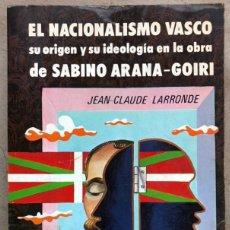 Libros de segunda mano: EL NACIONALISMO VASCO, SU ORIGEN Y SU IDEOLOGÍA EN LA OBRA DE SABINO ARANA GOIRI. JEAN CLAUDE LARRON. Lote 143990896