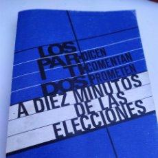 Libros de segunda mano: A DIEZ MINUTOS DE LAS ELECCIONES LOS PARTIDOS DICEN COMENTAN PROMETEN 1977. Lote 207222831