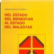 Libros de segunda mano: RAMÓN GARCÍA COTARELO - DEL ESTADO DEL BIENESTAR AL ESTADO DEL MALESTAR. Lote 207275848