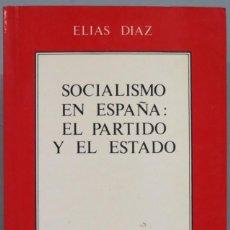 Libros de segunda mano: SOCIALISMO EN ESPAÑA. EL PARTIDO Y EL ESTADO. ELIAS DIAZ. Lote 207340955