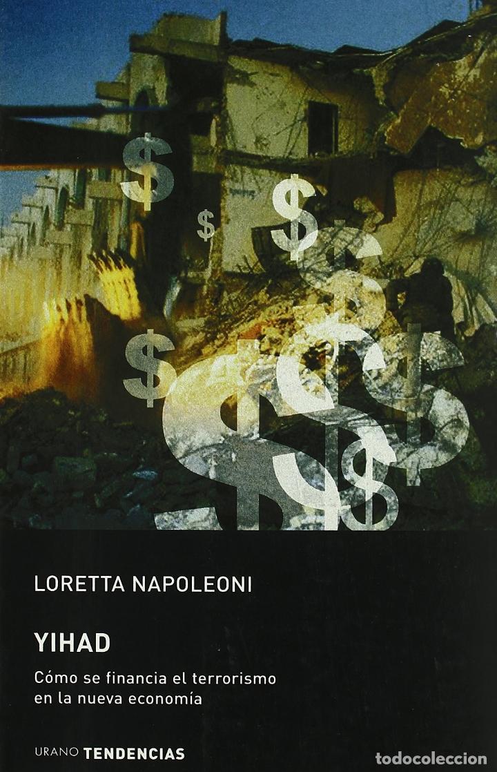 YIHAD: CÓMO SE FINANCIA EL TERRORISMO EN LA NUEVA ECONOMÍA.LORETTA NAPOLEONI (Libros de Segunda Mano - Pensamiento - Política)