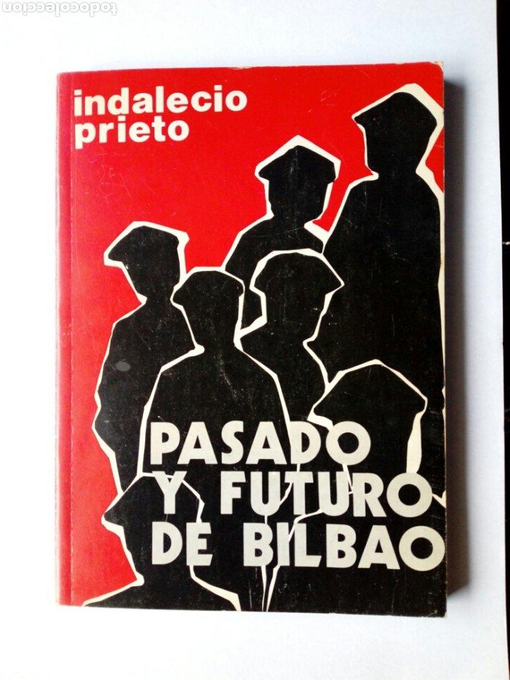 PASADO Y FUTURO DE BILBAO (INDALECIO PRIETO) - CHARLAS EN MÉJICO EN OCTUBRE DE 1946 - (Libros de Segunda Mano - Pensamiento - Política)