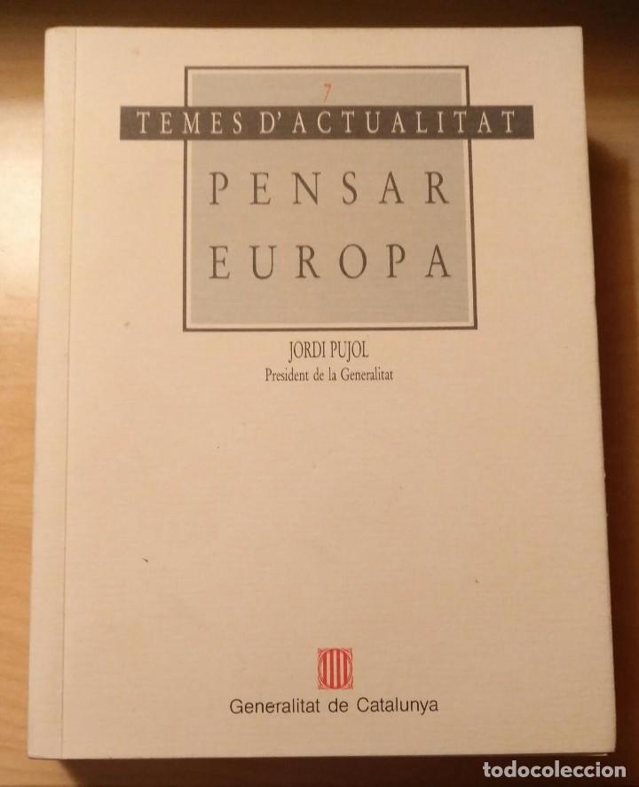 LLA 50 PENSAR EUROPA - TEMES D'ACTUALITAT 7 - JORDI PUJOL - GENERALITAT DE CATALUNYA - 1993 (Libros de Segunda Mano - Pensamiento - Política)