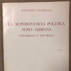 Libros de segunda mano: LA SUPERVIVENCIA POLÍTICA NOVO - HISPANA, MONARQUIA O REPÚBLICA. EDMUNDO O'GORMAN. (1986). Lote 208191917