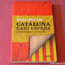 Libros de segunda mano: CATALUÑA BAJO ESPAÑA - LA OPRESION NACIONAL EN DEMOCRACIA - ALFONS LOPEZ TENA. Lote 208682995