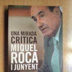 Libros de segunda mano: LIBRO UNA MIRADA CRÍTICA MIQUEL ROCA I JUNYENT ED PLANETA AÑO 2004 / 238 PAG. Lote 208974855