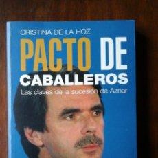 Libros de segunda mano: PACTO DE CABALLEROS LAS CLAVES DE LA SUCESIÓN DE AZNAR. Lote 209018942