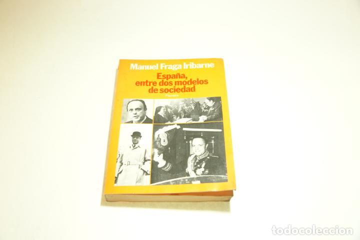 ESPAÑA ENTRE DOS MODELOS DE SOCIEDADES. MANUEL FRAGA IRIBARNE. FIRMADO Y DEDICADO. 1982. (Libros de Segunda Mano - Pensamiento - Política)