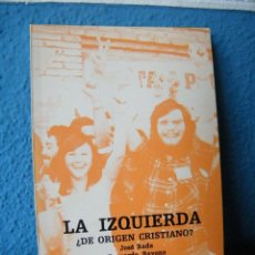 Libros de segunda mano: LA IZQUIERDA ¿DE ORÍGEN CRISTIANO? - JOSÉ BADA, BERNARDO BAYONA Y LUIS BETÉS - ZARAGOZA (1979). Lote 210236995