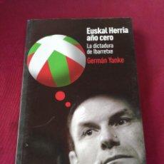 Libros de segunda mano: EUSKAL HERRIA AÑO CERO. LA DICTADURA DE IBARRETXE. GERMÁN YANKE. AÑO 2003. Lote 210401456