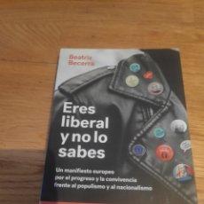 Libros de segunda mano: BEATRIZ BECERRA ERES LIBERAL Y NO LO SABES. Lote 210415131