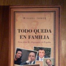 Libros de segunda mano: TODO QUEDA EN FAMILIA - MIGUEL JANER - 100 AÑOS DE OLIGARQUÍA ESPAÑOLA - 2003. Lote 210426601