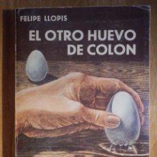 Libros de segunda mano: EL OTRO HUEVO DE COLÓN - FELIPE LLOPIS - DEDICADO POR EL AUTOR. Lote 210969137