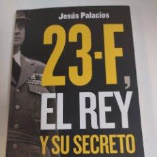 Libros de segunda mano: 23 F, EL REY Y SU SECRETO JESÚS PALACIOS. Lote 210974362