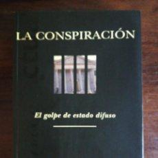 Libros de segunda mano: LA CONSPIRACIÓN. EL GOLPE DE ESTADO DIFUSO - RAMÓN COTARELO. 1ª EDICIÓN. Lote 211421884
