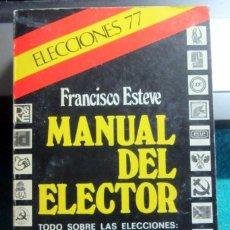 Libros de segunda mano: LIBRO MANUAL DEL ELECTOR ELECCIONES FRANCISCO ESTEVE 1977 MANUEL FRAGA FELIPE GONZALEZ. Lote 211586320