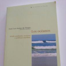 Libros de segunda mano: LOS OCÉANOS. MEDIO AMBIENTE, RECURSOS Y POLÍTICAS MARINAS. JUAN LUIS SUÁREZ DE VIVERO. ED DEL SERBAL. Lote 212616845