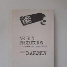Libros de segunda mano: ARTE Y PRODUCCIÓN. EL PROGRAMA DEL PRODUCTIVISMO. B. ARVATOV. EDITORIAL ALBERTO CORAZON. 1ª EDI.1973. Lote 213732406