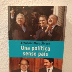 Libros de segunda mano: UNA POLÍTICA SENSE PAÍS FRANCESC-MARC ALVARO. Lote 214050647