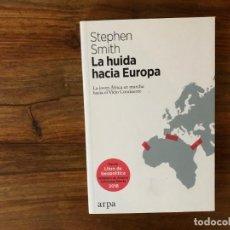 Libros de segunda mano: LA HUIDA HACIA EUROPA. STEPHEN SMITH. ARPA. GEOPOLÍTICA. AFRICA.. Lote 214221692