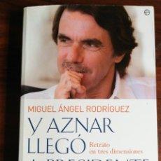 Libros de segunda mano: Y AZNAR LLEGÓ A PRESIDENTE. RETRATO EN TRES DIMENSIONES. MIGUEL ÁNGEL RODRÍGUEZ. 1ª EDICIÓN. Lote 214287601