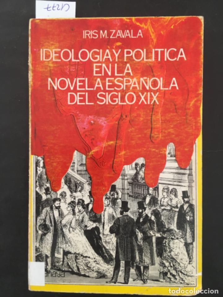 IDEOLOGIA Y POLITICA EN LA NOVELA ESPAÑOLA DEL SIGLO XIX, IRIS M ZAVALA (Libros de Segunda Mano - Pensamiento - Política)