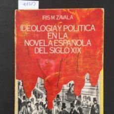 Libros de segunda mano: IDEOLOGIA Y POLITICA EN LA NOVELA ESPAÑOLA DEL SIGLO XIX, IRIS M ZAVALA. Lote 214353535