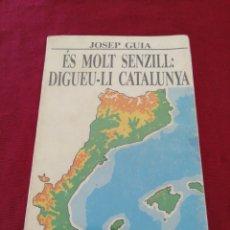 Libros de segunda mano: ÉS MOLT SENZILL : DIGUEU-LI CATALUNYA. JOSEP GUIA. EDITORIAL EL LLAMP. ANY 1985. Lote 214400461