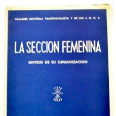 Libros de segunda mano: LA SECCIÓN FEMENINA. SÍNTESIS DE SU ORGANIZACIÓN. FALANGE ESPAÑOLA. ILUSTRADO. MADRID, 1951. Lote 214489058