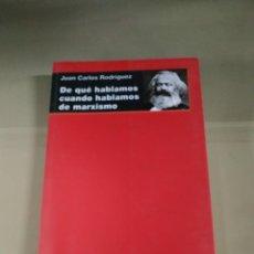 Libros de segunda mano: DE QUÉ HABLAMOS CUANDO HABLAMOS DE MARXISMO - JUAN CARLOS RODRÍGUEZ. Lote 214593173
