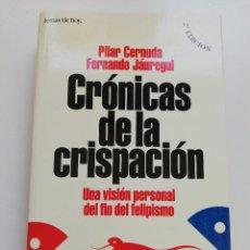 Libros de segunda mano: CRÓNICAS DE LA CRISPACIÓN. UNA VISIÓN PERSONAL DEL FIN DEL FELIPISMO (P. CERNUDA / F. JÁUREGUI). Lote 214832208
