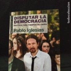 Libros de segunda mano: DISPUTAR LA DEMOCRACIA - PABLO IGLESIAS. AKAL. Lote 214960385