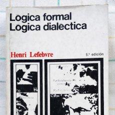 Libros de segunda mano: LÓGICA FORMAL. LÓGICA DIALÉCTICA. HENRI LEFEBVRE. 5ª EDICIÓN. Lote 215041568