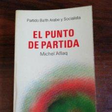 Libros de segunda mano: EL PUNTO DE PARTIDA. MICHEL ´AFLAQ. PARTIDO BA' TH ÁRABE Y SOCIALISTA. 1978. Lote 215084452