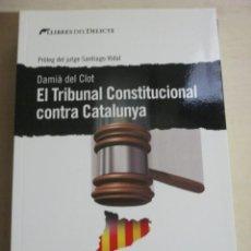 Libros de segunda mano: DAMIA DEL CLOT, EL TRIBUNAL CONSTITUCIONAL CONTRA CATALUNYA, LLIBRES DEL DELICTE, NOU DE TRINCA. Lote 215295892