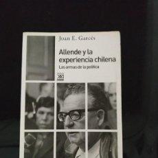 Libros de segunda mano: ALLENDE Y LA EXPERIENCIA CHILENA. LAS ARMAS DE LA POLÍTICA - JOAN E. GARCÉS. SIGLO XXI. Lote 215351870