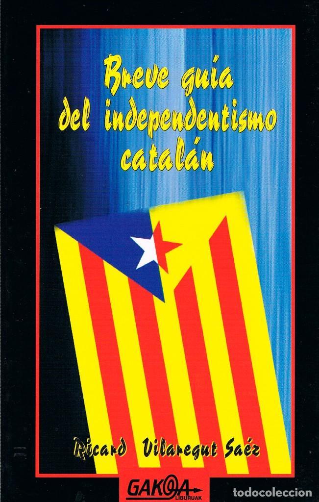 BREVE GUIA DEL INDEPENDENTISMO CATALÁN (POR RICARD VILAREGUT SAÉZ) VER INDICE (Libros de Segunda Mano - Pensamiento - Política)