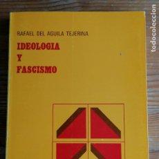 Livros em segunda mão: IDEOLOGÍA Y FASCISMO - ÁGUILA TEJERINA, RAFAEL DEL CEC. 1982 256PP. Lote 217309447