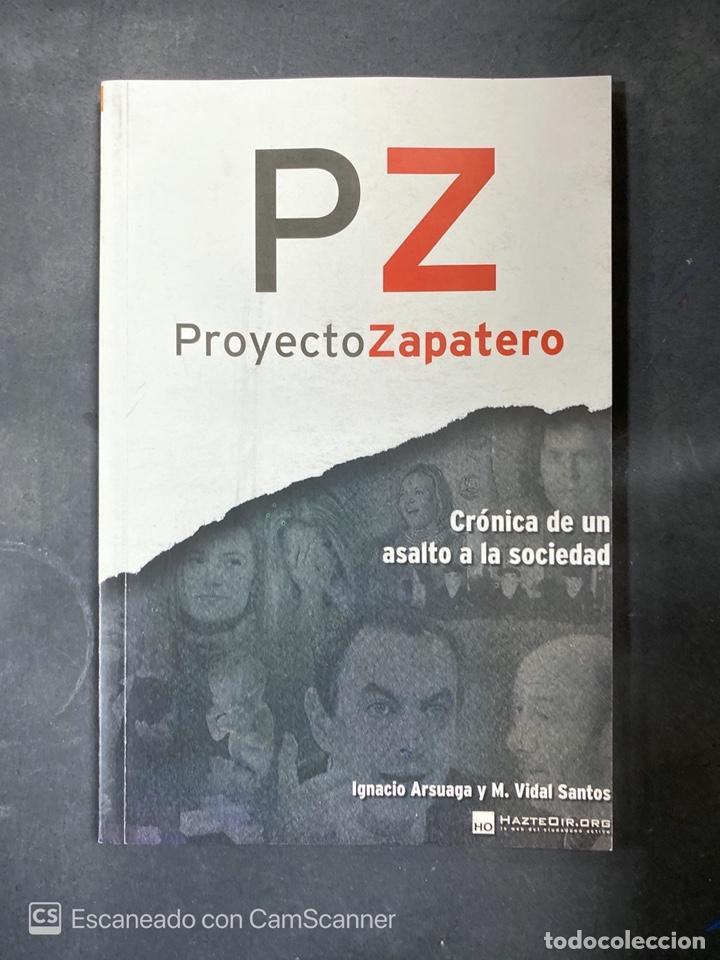 PROYECTO ZAPATERO. CRÓNICA DE UN ASALTO A LA SOCIEDAD. I. ARSUAGA - M. VIDAL. 1ª ED. MADRID, 2010. (Libros de Segunda Mano - Pensamiento - Política)