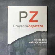 Libros de segunda mano: PROYECTO ZAPATERO. CRÓNICA DE UN ASALTO A LA SOCIEDAD. I. ARSUAGA - M. VIDAL. 1ª ED. MADRID, 2010.. Lote 217876067