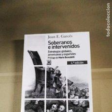 Libros de segunda mano: SOBERANOS E INTERVENIDOS. ESTRATEGIAS GLOBALES, AMERICANOS Y ESPAÑOLES - JOAN E. GARCÉS. SIGLO XXI. Lote 217962913