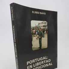 Libros de segunda mano: PORTUGAL: EN LIBERTAD CONDICIONAL (ELISEO BAYO) DIROSA, 1974. OFRT. Lote 264801959
