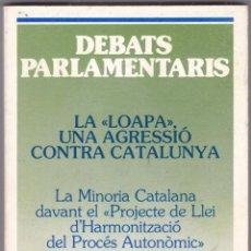 Libros de segunda mano: DEBTS PARLAMENTARIS LA LOAPA UNA AGRESIO CONTRA CATALUNYA JULIO 1982. Lote 218298111