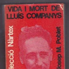 Libros de segunda mano: VIDA I MORT DE LLUIS COMPANYS COLECCIO NARTEXEDI. PORTIC PER JOSEP M. POBLET ANY 1976. Lote 218298960