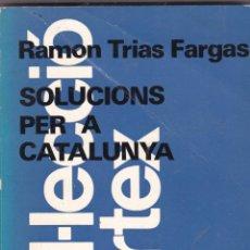 Libros de segunda mano: SOLUCIONS PER A CATALUNYA PER RAMON TRIAS FARGA EDITORIAL PORTIC ANY 1977. Lote 218300790