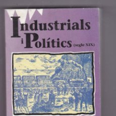 Libros de segunda mano: INDUSTRIALS I POLITICS ( SEGLE XIX) PER JAUMEVICENSI VIVES I MONTSERRAT LLORENS. Lote 218301063