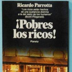 Libros de segunda mano: LMV - RICARDO PARROTTA. ¡ POBRES LOS RICOS!. PLANETA. 1985. Lote 218315465